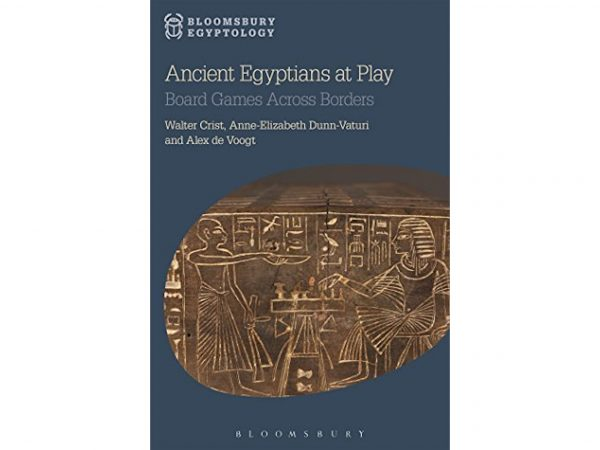 Ancient Egyptians at Play: Board Games Across Borders by Walter Crist, Anne-Elizabeth Dunn-Vaturi, and Alex de Voogt