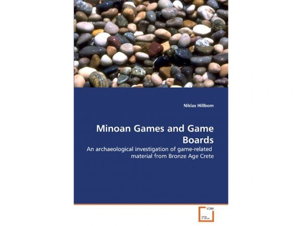 Minoan Games and Game Boards: An Archaeological Investigation of Game-related Material from Bronze Age Crete by Niklas Hillbom